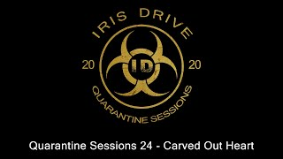Iris Drive - Quarantine Sessions 24 - Carved Out Heart