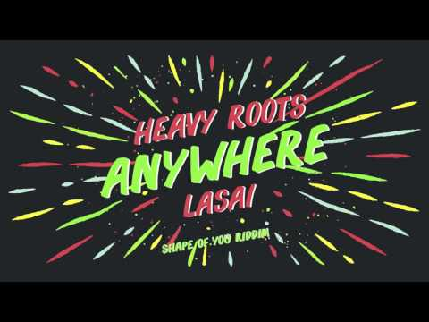 Heavy Roots x Lasai - Anywhere SHAPE OF YOU RIDDIM