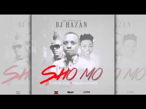 DJ Hazan | Sho Mo Ft. Iceberg Slim & Reekado Banks
