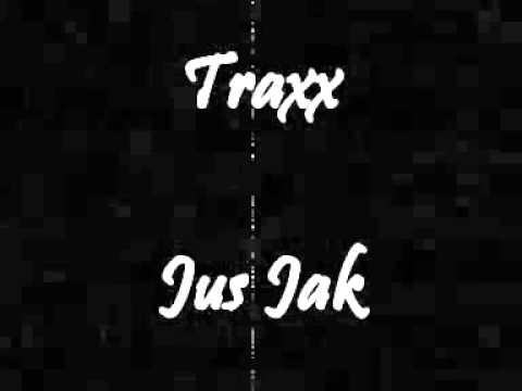 Traxx - Jus Jak