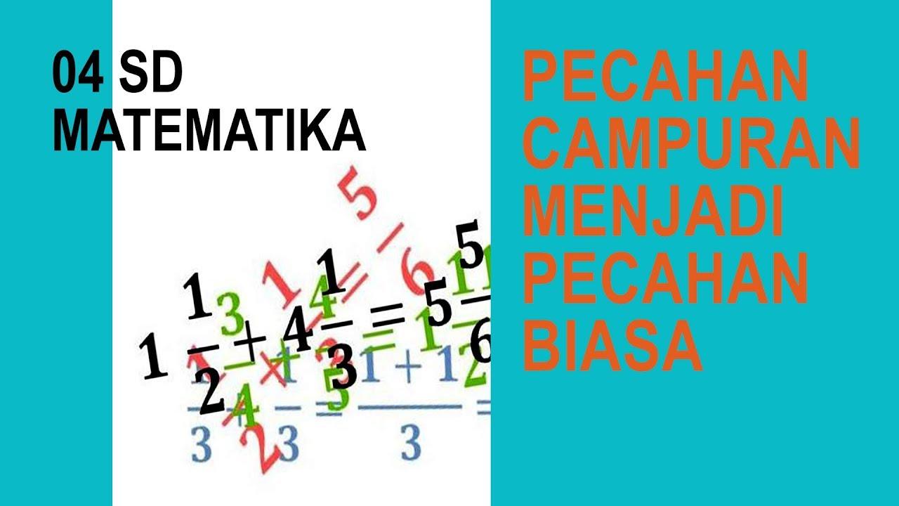 Kelas 4 Matematika Pecahan Campuran Menjadi Pecahan Biasa Video Pendidikan Indonesia Youtube