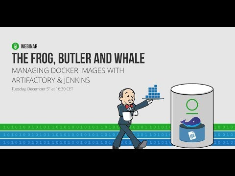 [Webinar] The Frog, Butler and Whale - Managing Docker Images with Artifactory, Xray & Jenkins