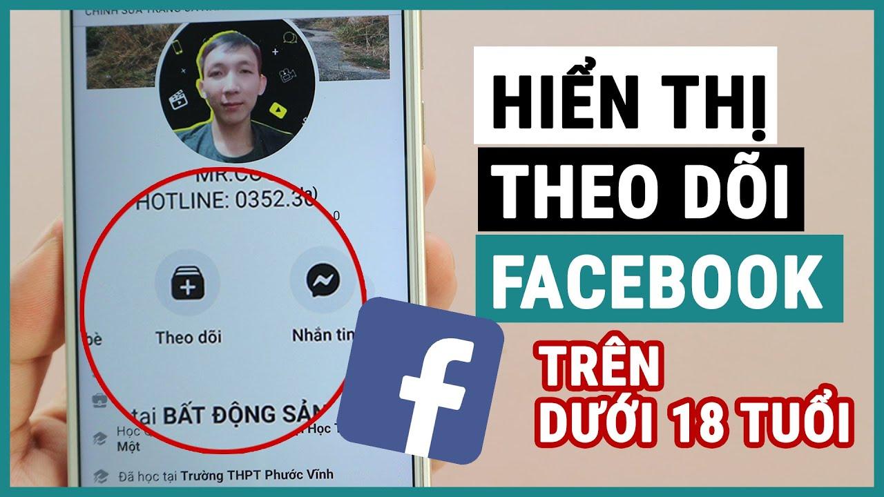 Hiển thị nút theo dõi facebook cho người trên và dưới 18 tuổi | Ghiền smartphone