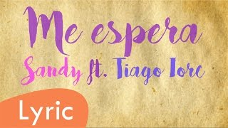 Me espera - Sandy ft. Tiago Iorc (LYRIC)