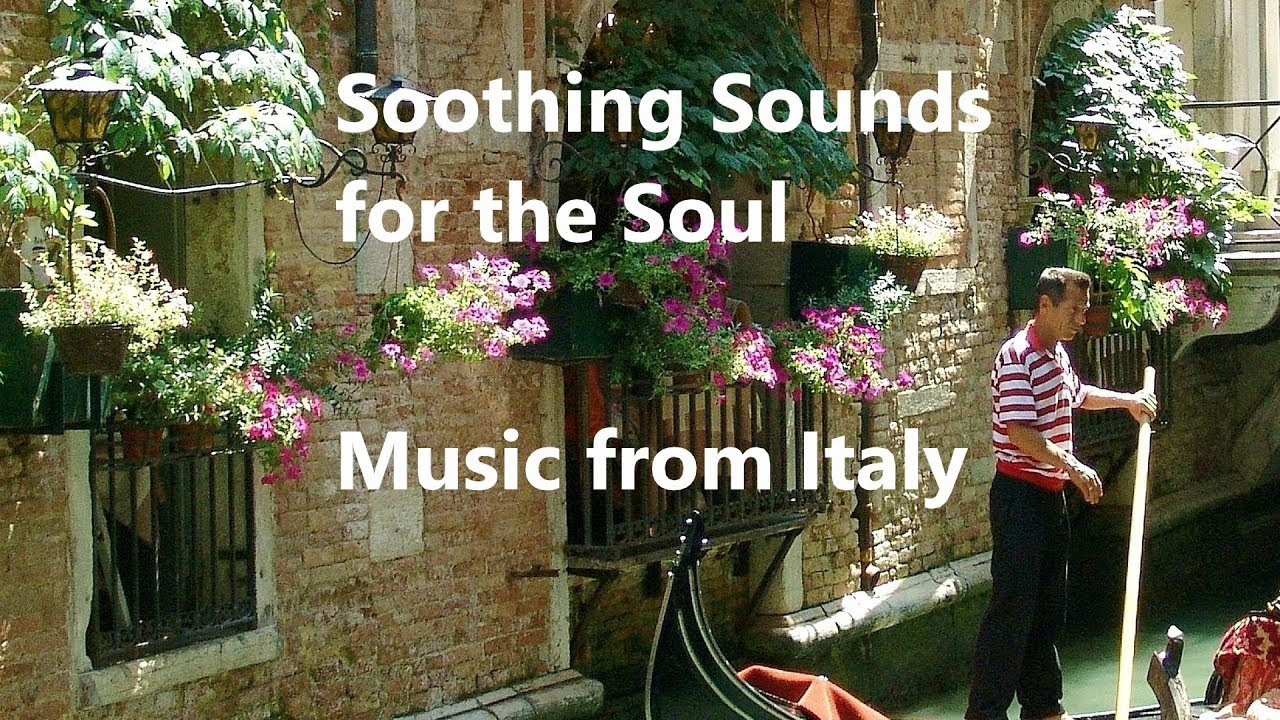 Italian Music For The Soul Youtube