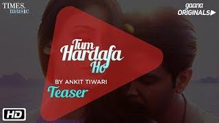 Tum Hardafa Ho | Teaser | Ankit Tiwari | Aditi Arya | Gaana Originals