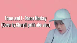 Download Tones and I - Dance Monkey (Cover Cheryll putih abu-abu) Lyrics