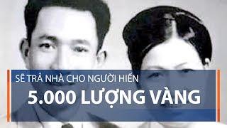 Sẽ trả nhà cho người hiến 5.000 lượng vàng | VTC1