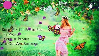 How To Make Animated ButterFly Gif Photo For🦋Fb Profile🦋Youtube Profile WithOut Any Software🦋