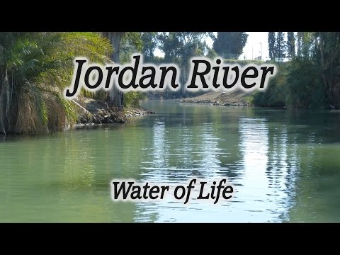 Jordan River, Israel, Bible Events And Miracles Along The Jordan River, John \u0026 Jesus Baptismal Sites