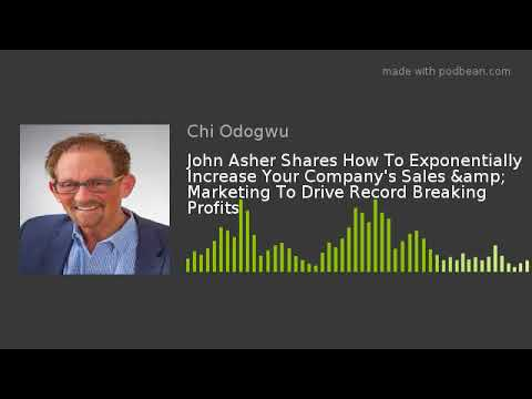 John Asher Shares How To Exponentially Increase Your Company's Sales & Marketing To Drive Record