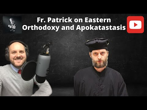 Fr. Patrick on Eastern Orthodoxy and Apokatastasis