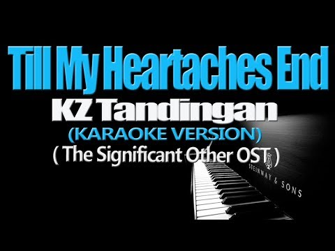 TILL MY HEARTACHES END - KZ Tandingan (The Significant Other OST) (KARAOKE VERSION)