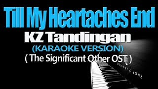 Download lagu TILL MY HEARTACHES END - KZ Tandingan (The Significant Other OST) (KARAOKE VERSION)