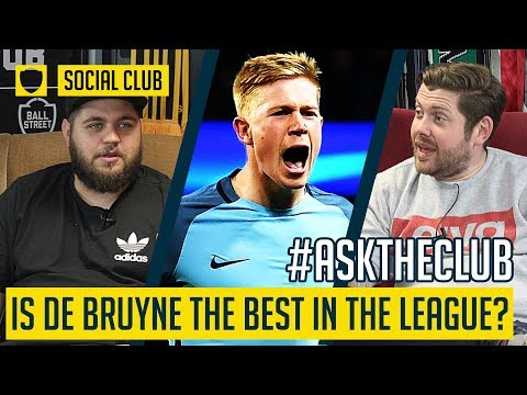 IS DE BRUYNE THE BEST PLAYER IN THE LEAGUE? | SOCIAL CLUB #ASKTHECLUB