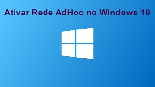 Como ativar uma Rede AdHoc no windows 10 / How to set up an adhoc network in Windows 10