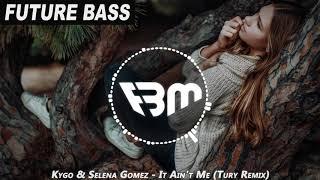 Kygo &amp Selena Gomez - It Ain&#39t Me (Tury Remix) FBM