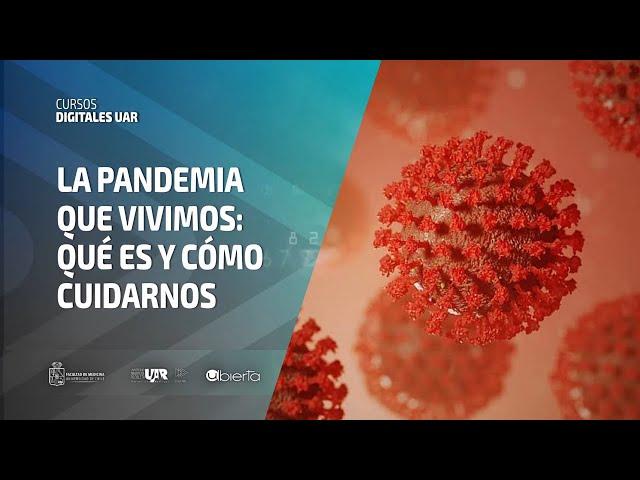Curso La pandemia que vivimos: qué es y cómo cuidarnos [Semana 2] VideoClase