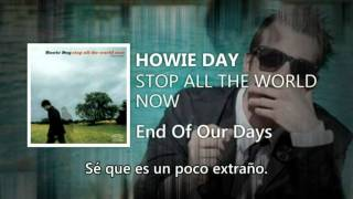 Howie Day - End Of Our Days (con traduccion)