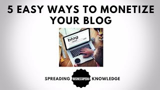 5 Easy Ways To Monetize Your Blog