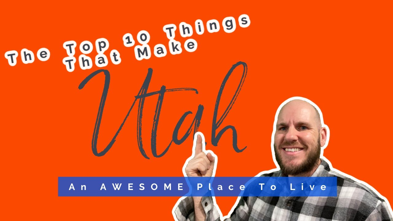 The Top 10 Things that make Utah an Awesome Place to Live