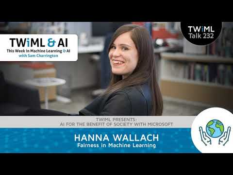 Fairness in Machine Learning with Hanna Wallach – TWiML Talk #232
