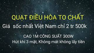 Quạt điều hòa Em bán Ngon Bổ Rẻ nhất Việt Nam 2tr500 to bự luôn ạ