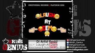 Di Artist Redd - Laugh At Dem - August 2018