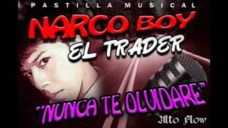 NARCO BOY (El Trader) Nunca te Olvidare 2010