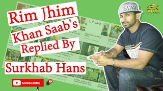 Rim jhim khan saab's replied by surkhab hans