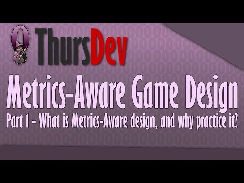 ThursDev: Metrics-aware Game Design - Part 1 - What is metrics-aware design, and why practice it?