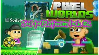 Pixel worlds : Soil to Platinum lock #6