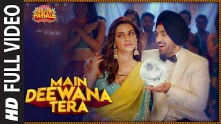 Full Song:Main Deewana Tera | Arjun Patiala | Diljit D, Kriti S | Guru R | Sachin -Jigar | Nikhita G