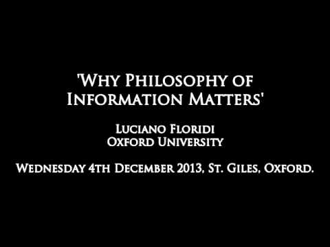 Luciano Floridi - Why Philosophy of Information Matters