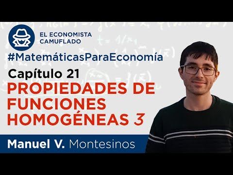 MATEMÁTICAS PARA ECONOMÍA. CAPÍTULO 21: PROPIEDADES DE FUNCIONES HOMOGÉNEAS (III)