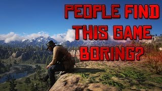 People Honestly Think Red Dead Redemption 2 Is BORING?