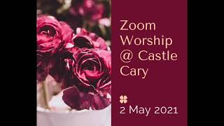 2 May 2021 Zoom Worship @ Castle Cary