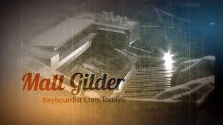 Exclusive interview with Chris Tomlin keyboardist/music director, Matt Gilder.