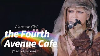 Gambar cover L'Arc~en~Ciel - the Fourth Avenue Cafe | Subtitle Indonesia | 25th L'Anniversary LIVE