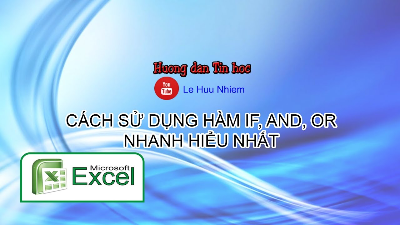 Le Huu Nhiem – Cách sử dụng hàm IF, AND, OR trong Excel nhanh hiểu nhất – IF, AND, OR in Excel