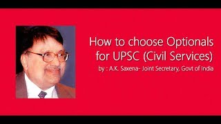 How to choose Optionals for UPSC (Civil Services) by A.K. Saxena -Joint Secretary, Govt. of India
