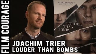 I Don't Find the Filmmaker's Journey Lonely by LOUDER THAN BOMBS' Joachim Trier