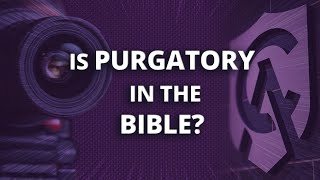 Is Purgatory in the Bible?