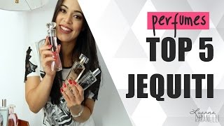 TOP 5 - PERFUMES DA JEQUITI | LUANNA RAVANELLI