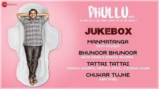 Phullu   Full Movie Audio Jukebox | Sharib Ali Hashmi, Jyotii Sethi & Nutan Surya