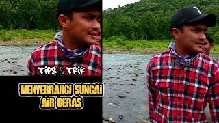 Tips Menyeberangi Air Sungai Yang Deras    MANCING MANIA