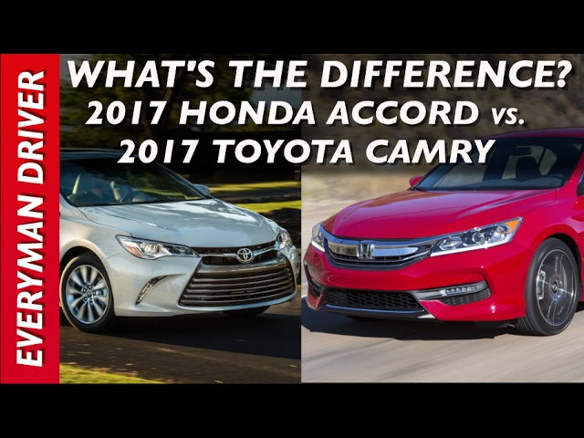 Whats The Difference 2017 Honda Accord Vs 2017 Toyota Camry On Everyman Driver