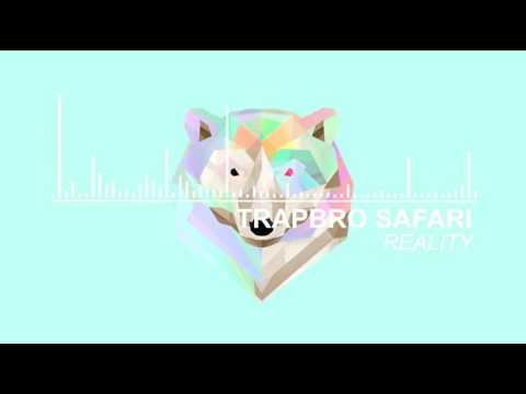 Trap Bro Safari Ft Sarah Hudson - Reality BL3R & UNKWN Remix