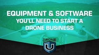 Equipment and software you'll need to start a drone business