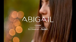 Perfect - Ed Sheeran ft. Beyonce - Acoustic Piano Cover // A B I G A I L